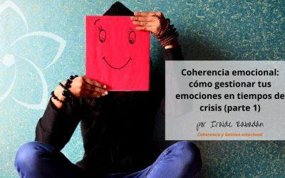 La Coherencia Emocional: cómo gestionar tus emociones en tiempos de crisis (parte 1)