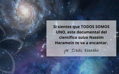 Si sientes que TODOS SOMOS UNO, este documental del científico suizo Nassim Haramein te va a encantar.